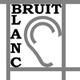 BRUIT-BLANC, AudioBlog de création sonore